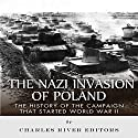 The Nazi Invasion of Poland: The History of the Campaign That Started World War II (       UNABRIDGED) by  Charles River Editors Narrated by Dan Gallagher