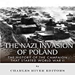 The Nazi Invasion of Poland: The History of the Campaign That Started World War II |  Charles River Editors