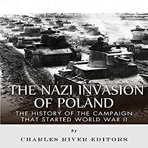 The Nazi Invasion of Poland: The History of the Campaign That Started World War II Audiobook