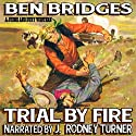 Trial by Fire: A Judge & Dury Western Audiobook by Ben Bridges Narrated by J. Rodney Turner