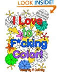 I Love to F*cking Color!: And Relax w...