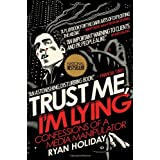 Trust Me, I'm Lying: Confessions of a Media Manipulatordi Ryan Holiday