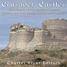 Crusader Castles: The History of the Medieval Castles Built in the Holy Lands During the Crusades Audiobook by  Charles River Editors Narrated by Jim D. Johnston