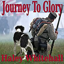 Journey to Glory: A Story of a Civil War Soldier and His Dog Audiobook by Haley Whitehall Narrated by John Lowe