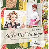 "Style Me Vintage: Easy Step-by-step Techniques for Creating Classic Hairstylesvon ""Belinda Hay"""
