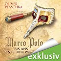 Marco Polo: Bis ans Ende der Welt Audiobook by Oliver Plaschka Narrated by Wolfgang Wagner