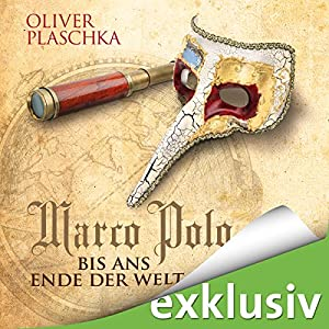 Marco Polo: Bis ans Ende der Welt Hörbuch von Oliver Plaschka Gesprochen von: Wolfgang Wagner