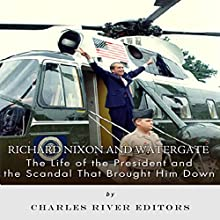 Richard Nixon and Watergate: The Life of the President and the Scandal that Brought him Down (       UNABRIDGED) by Charles River Editors Narrated by Carroll Snead