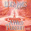 A Wild Pursuit: The Duchess Quartet, Book 3 (       UNABRIDGED) by Eloisa James Narrated by Justine Eyre