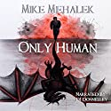 Only Human (       UNABRIDGED) by Mike Mehalek Narrated by DJ Donnelley