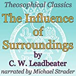 The Influence of Surroundings: Theosophical Classics | C. W. Leadbeater