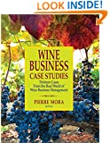 Wine Business Case Studies: Thirteen Cases from the Real World of Wine Business Management