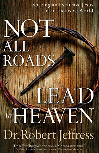Download Not All Roads Lead to Heaven: Sharing an Exclusive Jesus in an Inclusive World