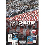 Manchester: A Football History - The Story of City, United, Bury, Oldham, Rochdale, Stalybridge, Stockport and Moreby Gary James