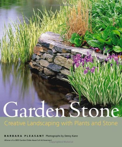 Garden Stone: Creative Landscaping with Plants and Stone, Barbara Pleasant