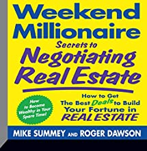 Weekend Millionaire Secrets to Negotiating Real Estate: How to Get the Best Deals to Build Your Fortune in Real Estate (       UNABRIDGED) by Roger Dawson Narrated by Roger Dawson