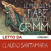 Le più belle fiabe dei fratelli Grimm Audiobook by  Fratelli Grimm Narrated by Claudio Santamaria