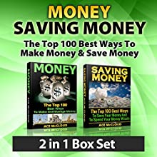 Money: Saving Money: The Top 100 Best Ways to Make Money & Save Money: 2 in 1 Box Set: Making Money & Saving Money (       UNABRIDGED) by Ace McCloud Narrated by Joshua Mackey