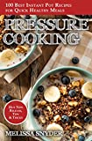 Pressure Cooking: 100 Best Instant Pot Recipes for Quick Healthy Meals
