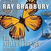 The Golden Apples of the Sun: And Other Stories | [Ray Bradbury]