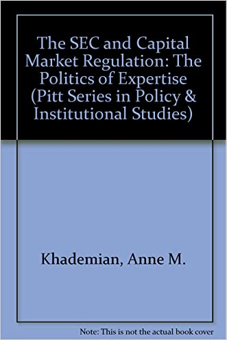The Sec and Capital Market Regulation: The Politics of Expertise (Pitt Series in Policy and Institutional Studies)