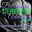 Billionaire Stepbrother - Addiction: Part Two Audiobook by Stephanie Brother Narrated by Sierra Kline