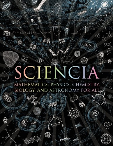 Sciencia: Mathematics, Physics, Chemistry, Biology, and Astronomy for All (Wooden Books)