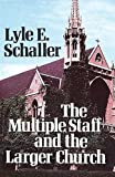 The Multiple Staff and the Larger Church (0687272971) by Lyle E Schaller