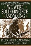 We were Soldiers Once...And Young: Ia Drang--The Battle That Changed The War In Vietnam