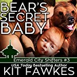 Bear's Secret Baby: Emerald City Shifters, Book 3 | Kit Tunstall,Kit Fawkes