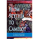 From Scythia to Camelot: A Radical Reassessment of the Legends of King Arthur, the Knights of the Round Table, and the Holy Grail (Arthurian Characters and Themes)by C. Scott Littleton