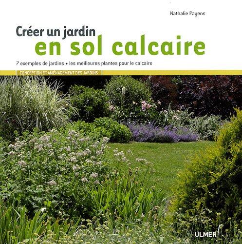 livre cr er un jardin en sol calcaire 7 exemples de jardins les meilleures plantes pour le. Black Bedroom Furniture Sets. Home Design Ideas