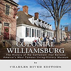 Colonial Williamsburg: The History of the Settlement that Became America's Most Famous Living History Museum Audiobook
