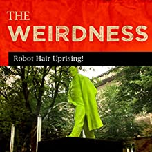 Robot Hair Uprising!  by The Weirdness Narrated by Rex Rogers