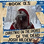 Christmas on the Shores of the Dead: The Shores of the Dead, Book 3.5 | Josh Hilden