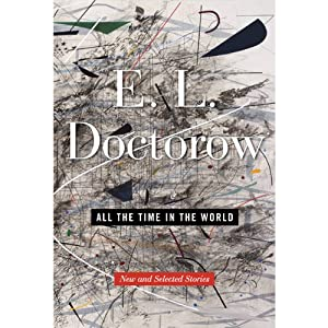 All the Time in the World: New and Selected Stories | [E. L. Doctorow]