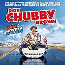 Roy Chubby Brown Great British J**k Off Performance by Roy Chubby Brown Narrated by Roy Chubby Brown