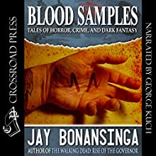 Blood Samples: Tales of Horror, Crime, and Dark Fantasy (       UNABRIDGED) by Jay Bonansinga Narrated by George Kuch