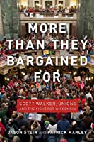 More than They Bargained For: Scott Walker, Unions, and the Fight for Wisconsin