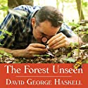 The Forest Unseen: A Year's Watch in Nature (       UNABRIDGED) by David George Haskell Narrated by Michael Healy