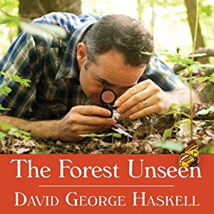 The Forest Unseen: A Year's Watch in Nature | [David George Haskell]