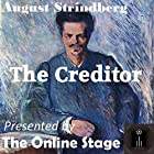 The Creditor Hörspiel von August Strindberg Gesprochen von: Alan Weyman, John Burlinson, Jennifer Fournier, Denis Daly