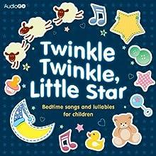 Twinkle Twinkle, Little Star: Bedtime Songs and Lullabies (       UNABRIDGED) by AudioGo Ltd Narrated by Deryn Meadows, Mark Meadows