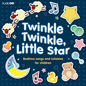 Twinkle Twinkle, Little Star: Bedtime Songs and Lullabies | [AudioGo Ltd]