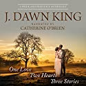 One Love, Two Hearts, Three Stories: A Pride and Prejudice Anthology Hörbuch von J Dawn King Gesprochen von: Catherine O'Brien