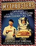 img - for MythBusters: The Explosive Truth Behind 30 of the Most Perplexing Urban Legends of All Time book / textbook / text book