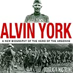 Alvin York: A New Biography of the Hero of the Argonne: American Warriors Series | Douglas V. Mastriano