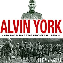 Alvin York: A New Biography of the Hero of the Argonne: American Warriors Series (       UNABRIDGED) by Douglas V. Mastriano Narrated by Gary L. Willprecht