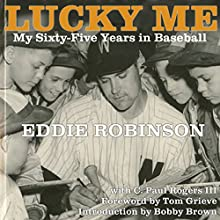 Lucky Me: My Sixty-Five Years in Baseball Audiobook by Eddie Robinson, C. Paul Rogers III Narrated by AOC Richard L. Palmer USN/RET
