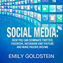 Social Media: How You Can Dominate Twitter, Facebook, Instagram and Youtube and Make Passive Income (       UNABRIDGED) by Emily Goldstein Narrated by Kelly Rhodes